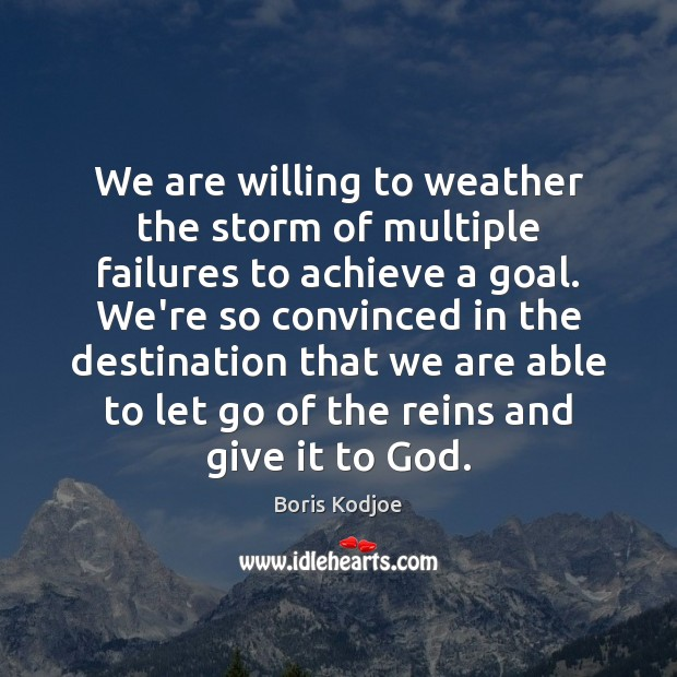 Image, We are willing to weather the storm of multiple failures to achieve