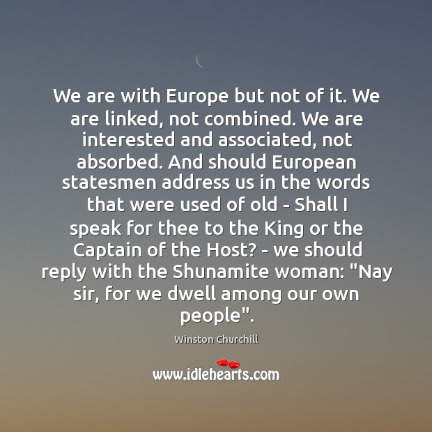 We are with Europe but not of it. We are linked, not Image