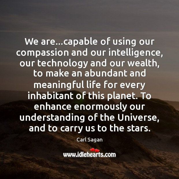 Image, We are…capable of using our compassion and our intelligence, our technology