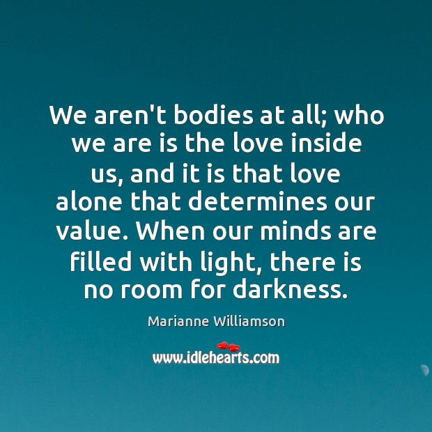 Image, We aren't bodies at all; who we are is the love inside