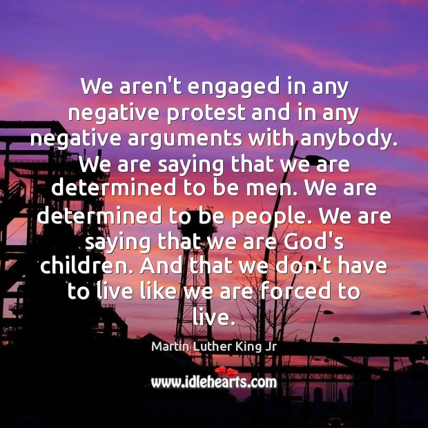 We aren't engaged in any negative protest and in any negative arguments Image