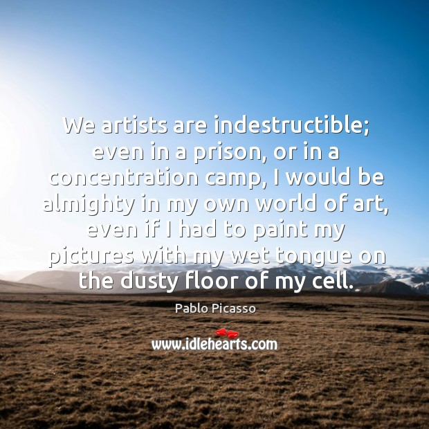 Image, We artists are indestructible; even in a prison, or in a concentration