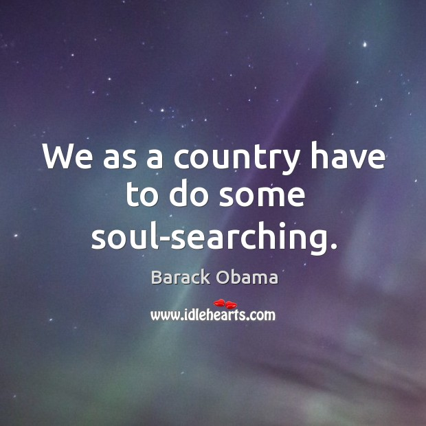 We as a country have to do some soul-searching. Image