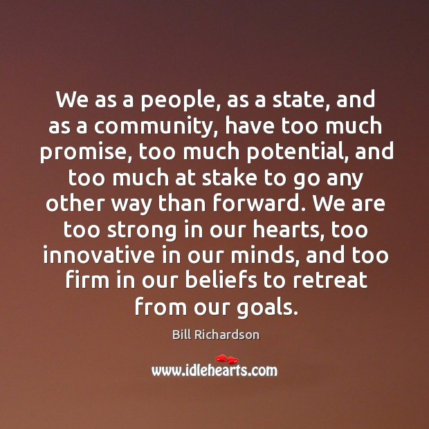 We as a people, as a state, and as a community, have too much promise, too much potential Bill Richardson Picture Quote