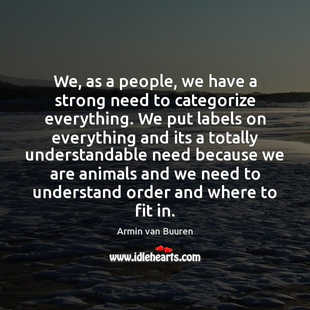 Image, We, as a people, we have a strong need to categorize everything.