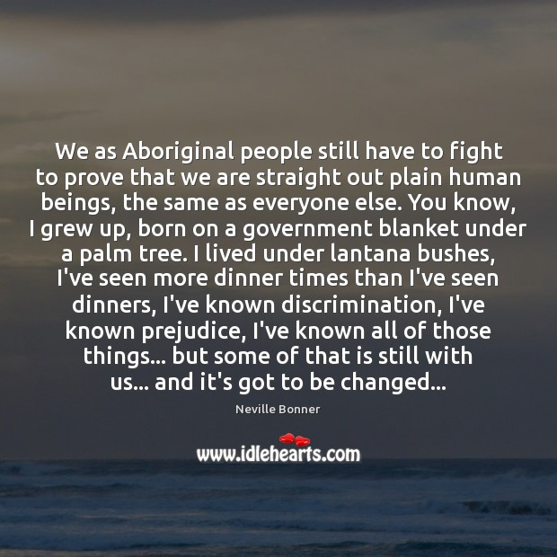 We as Aboriginal people still have to fight to prove that we Image