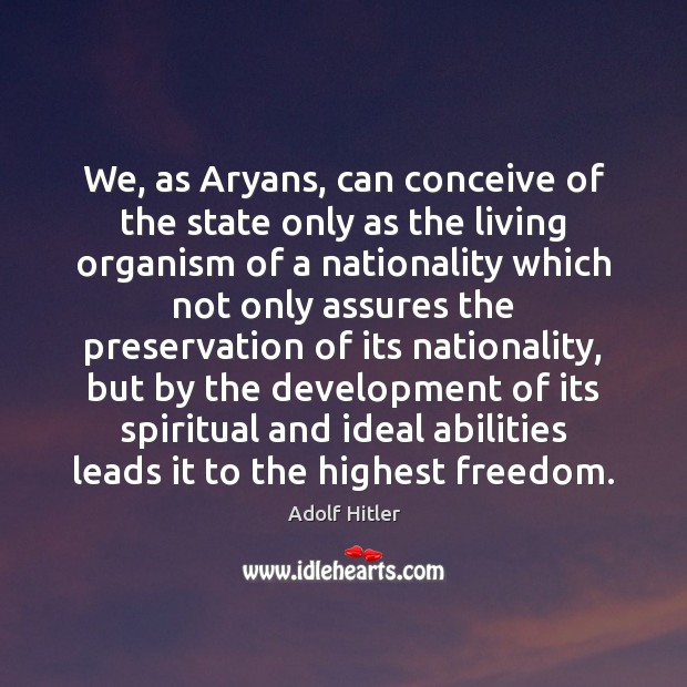 Image, We, as Aryans, can conceive of the state only as the living
