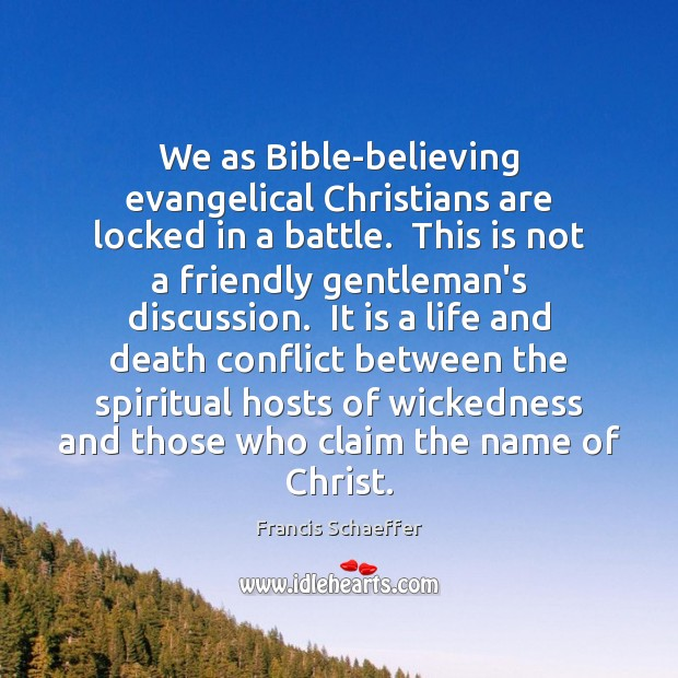 We as Bible-believing evangelical Christians are locked in a battle.  This is Image