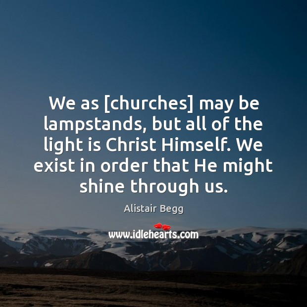 We as [churches] may be lampstands, but all of the light is Image