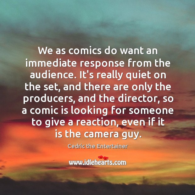 We as comics do want an immediate response from the audience. It's Image