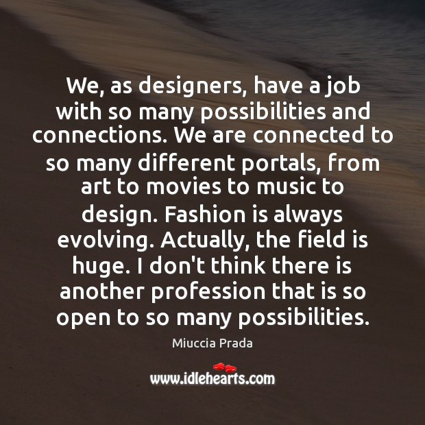 We, as designers, have a job with so many possibilities and connections. Fashion Quotes Image