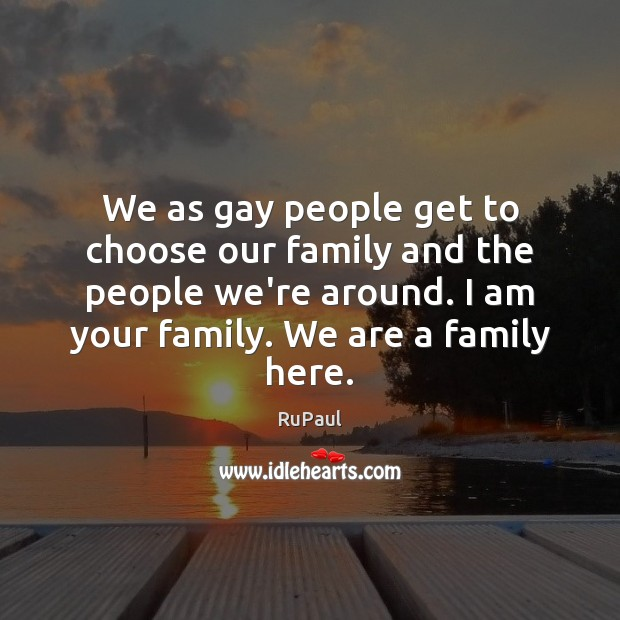 Image, We as gay people get to choose our family and the people