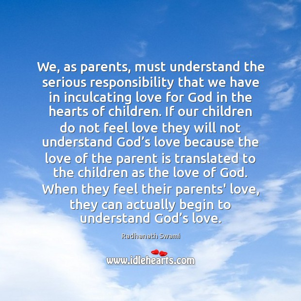 We, as parents, must understand the serious responsibility that we have in Radhanath Swami Picture Quote