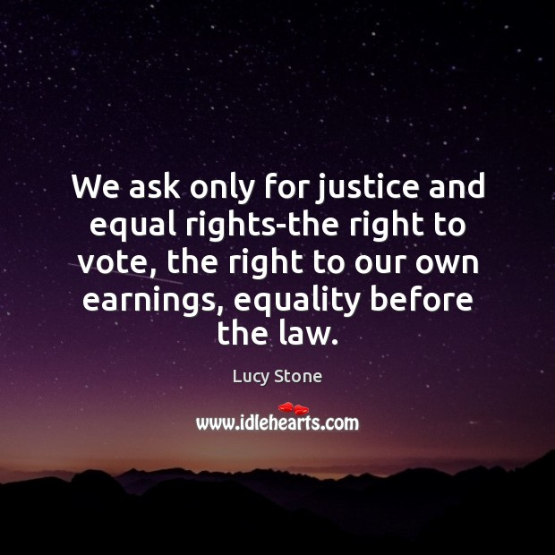 We ask only for justice and equal rights-the right to vote, the Image