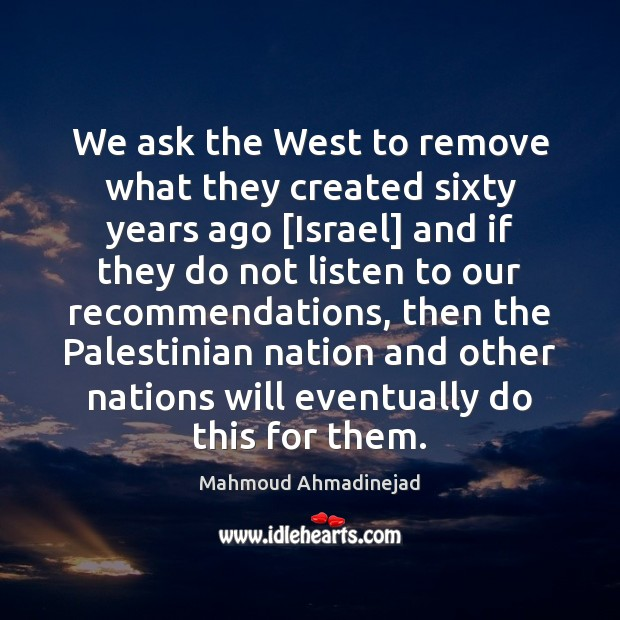 We ask the West to remove what they created sixty years ago [ Image