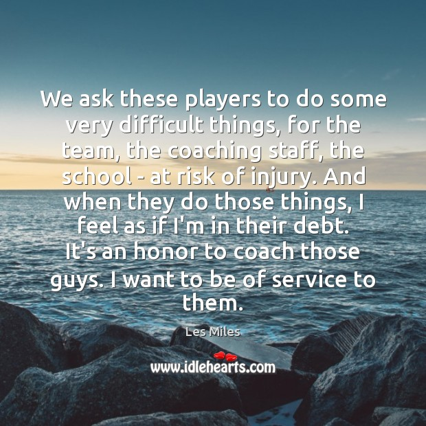Image, We ask these players to do some very difficult things, for the