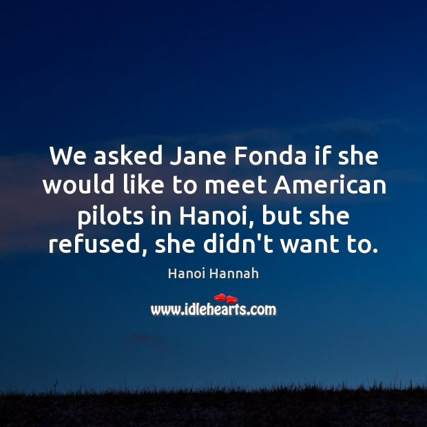 We asked Jane Fonda if she would like to meet American pilots Image