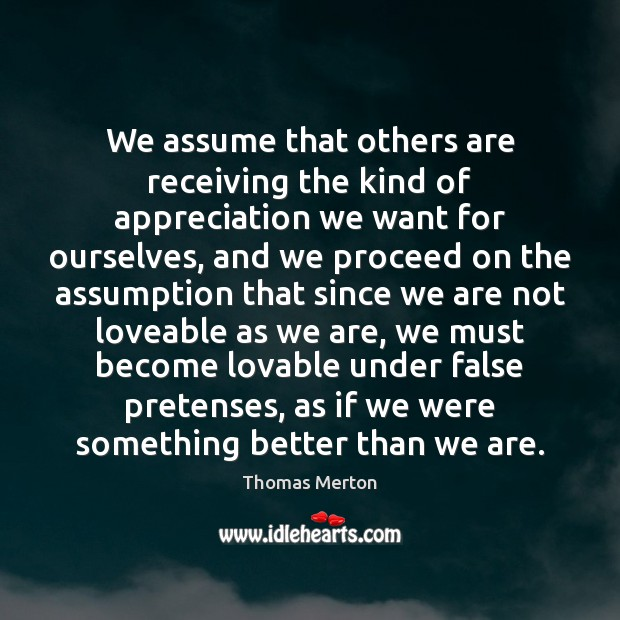 Image, We assume that others are receiving the kind of appreciation we want