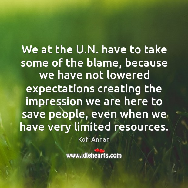 We at the U.N. have to take some of the blame, Kofi Annan Picture Quote
