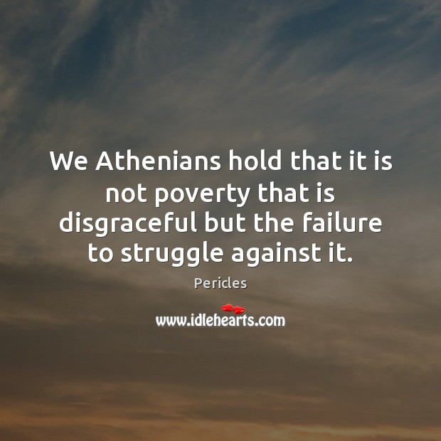 We Athenians hold that it is not poverty that is disgraceful but Image