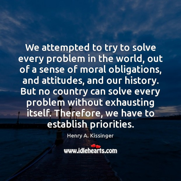 We attempted to try to solve every problem in the world, out Image