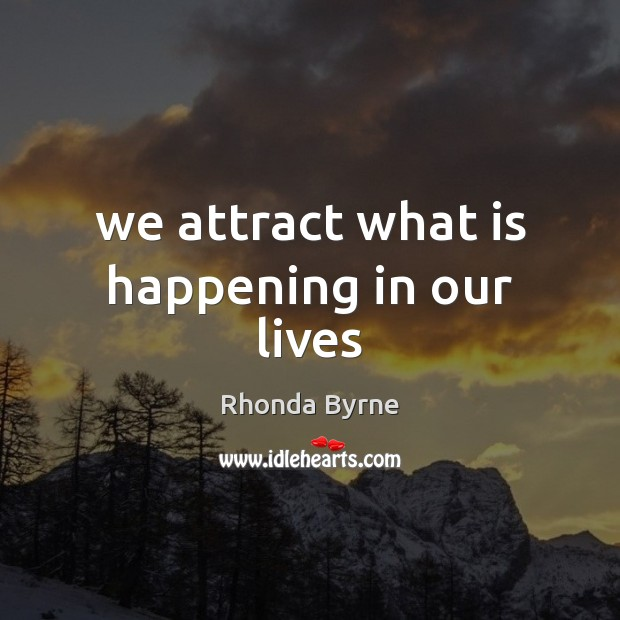 We attract what is happening in our lives Image