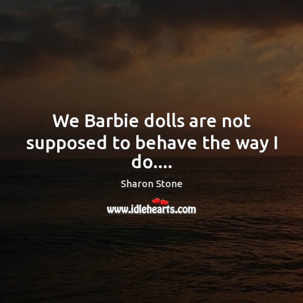 Image, We Barbie dolls are not supposed to behave the way I do….
