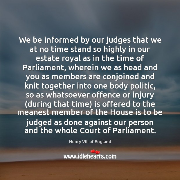 We be informed by our judges that we at no time stand Henry VIII of England Picture Quote
