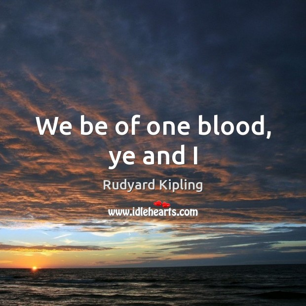 Image, We be of one blood, ye and I