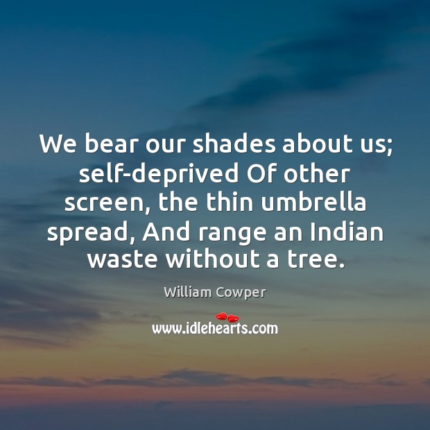 We bear our shades about us; self-deprived Of other screen, the thin William Cowper Picture Quote