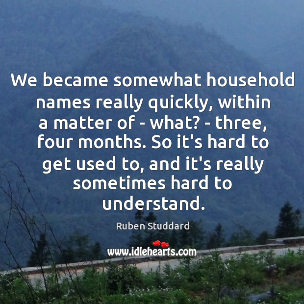 We became somewhat household names really quickly, within a matter of – Ruben Studdard Picture Quote