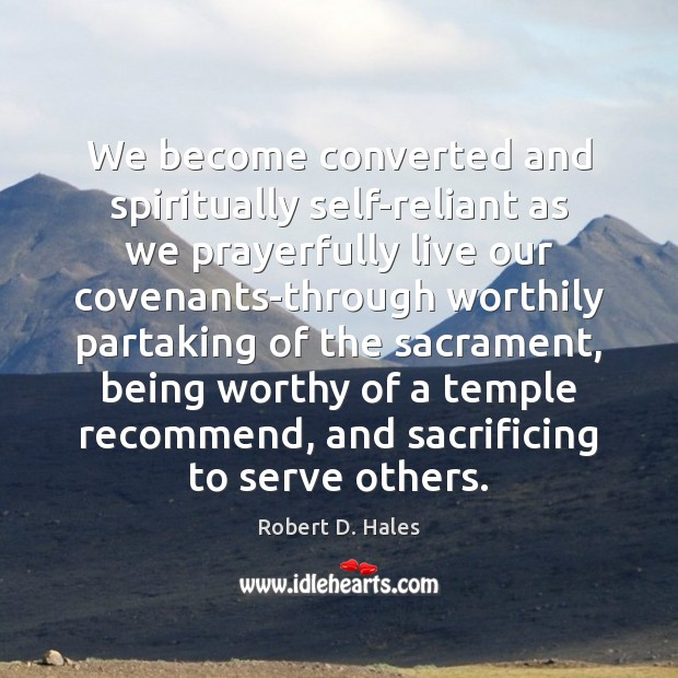 We become converted and spiritually self-reliant as we prayerfully live our covenants-through Image