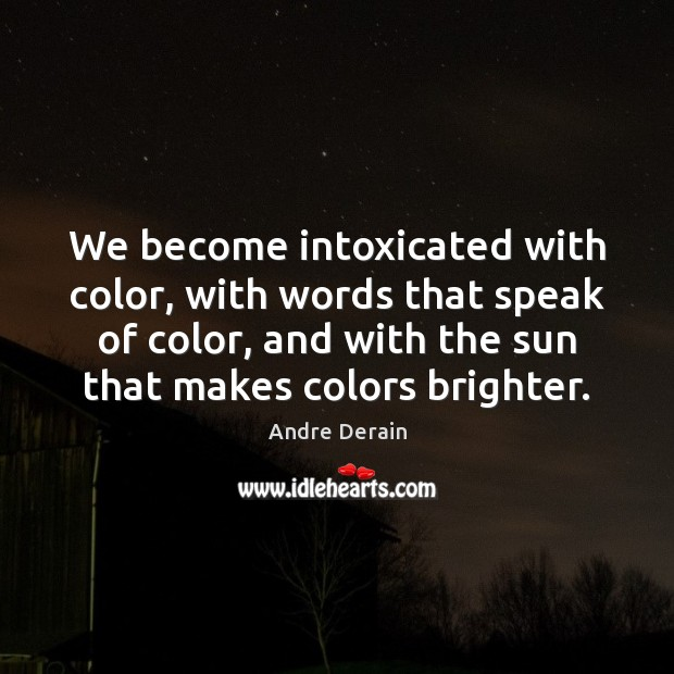 Image, We become intoxicated with color, with words that speak of color, and