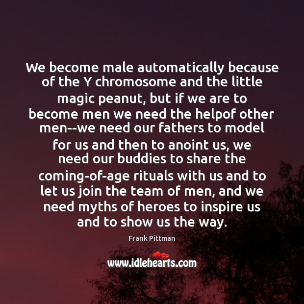 We become male automatically because of the Y chromosome and the little Frank Pittman Picture Quote