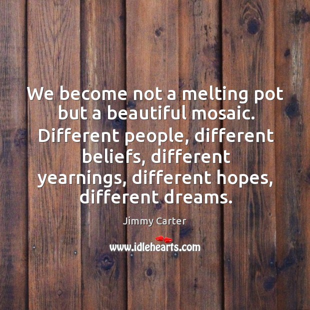 We become not a melting pot but a beautiful mosaic. Image