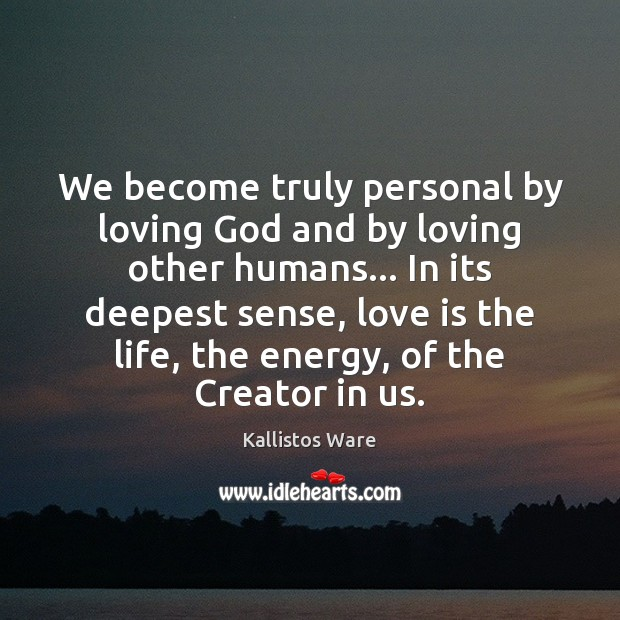 We become truly personal by loving God and by loving other humans… Image