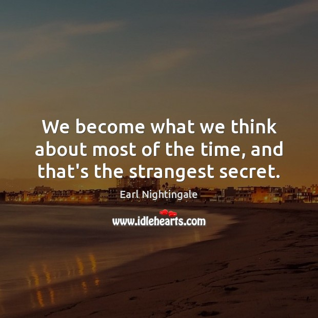 We become what we think about most of the time, and that's the strangest secret. Earl Nightingale Picture Quote