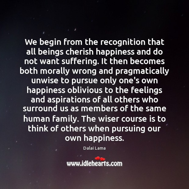 We begin from the recognition that all beings cherish happiness and do Image