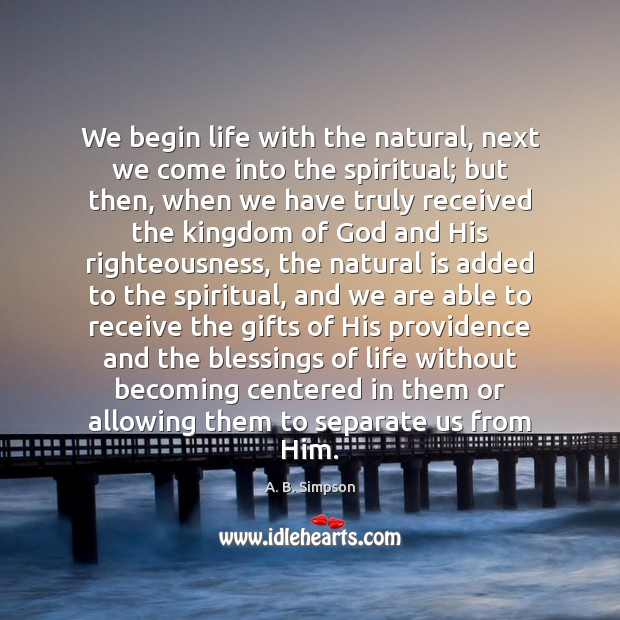 Image, We begin life with the natural, next we come into the spiritual;