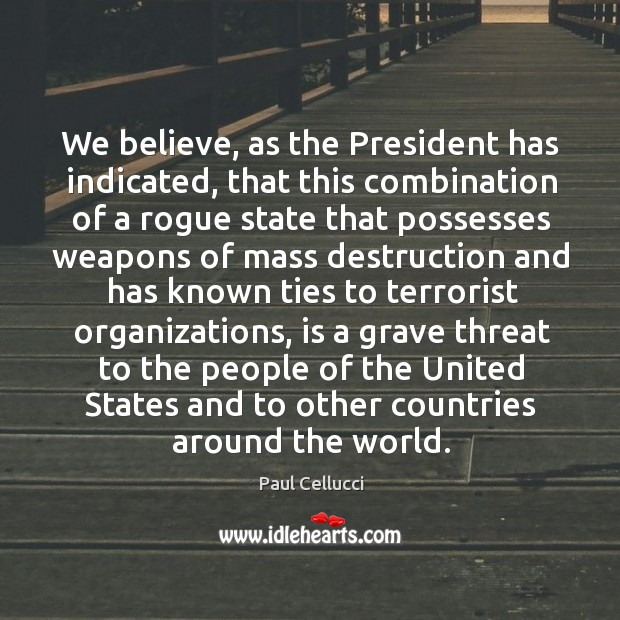 We believe, as the president has indicated, that this combination of a rogue state that Image