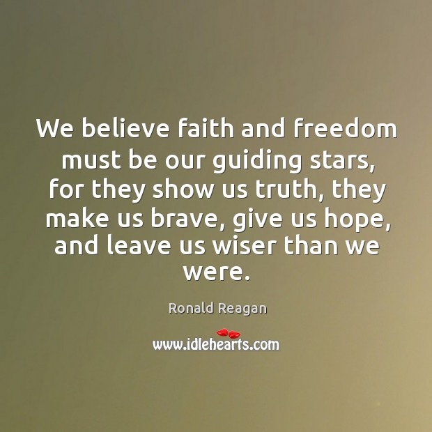 Image, We believe faith and freedom must be our guiding stars, for they