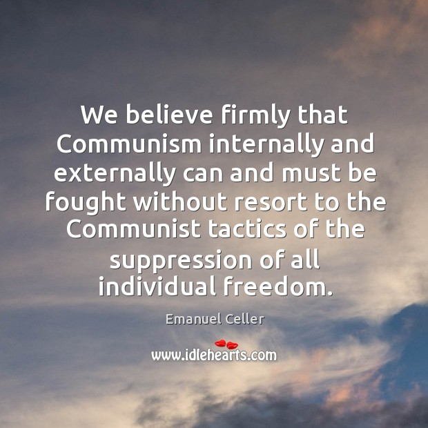 We believe firmly that communism internally and externally can and must be fought without Image