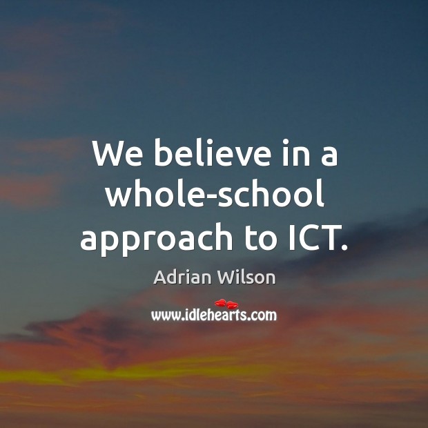 We believe in a whole-school approach to ICT. Image