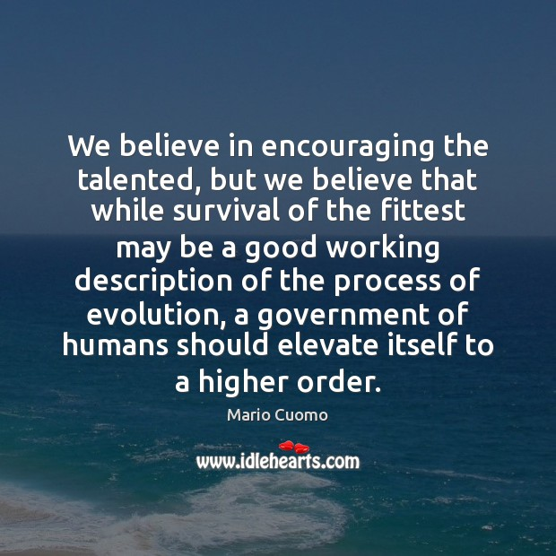 We believe in encouraging the talented, but we believe that while survival Image