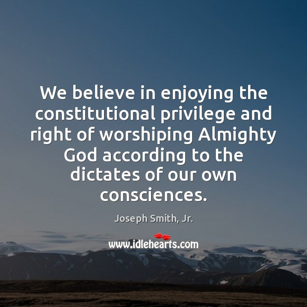 We believe in enjoying the constitutional privilege and right of worshiping Almighty Image