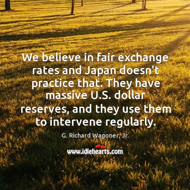 Image, We believe in fair exchange rates and Japan doesn't practice that. They