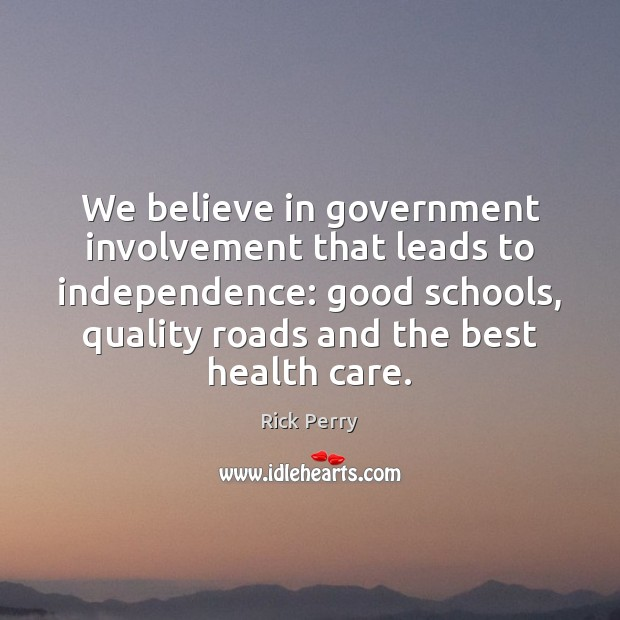 We believe in government involvement that leads to independence: good schools, quality Independence Quotes Image