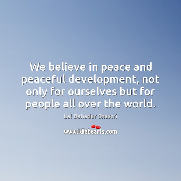 Image, We believe in peace and peaceful development, not only for ourselves but