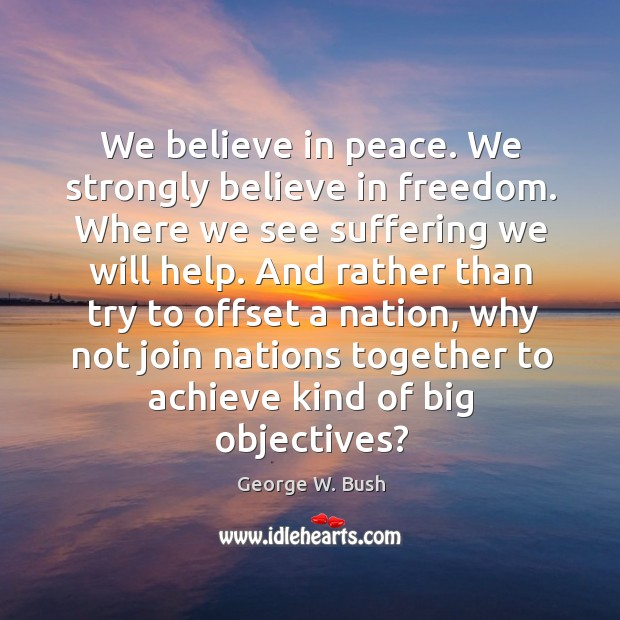 Image, We believe in peace. We strongly believe in freedom. Where we see