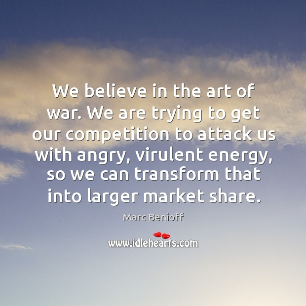 We believe in the art of war. We are trying to get Marc Benioff Picture Quote